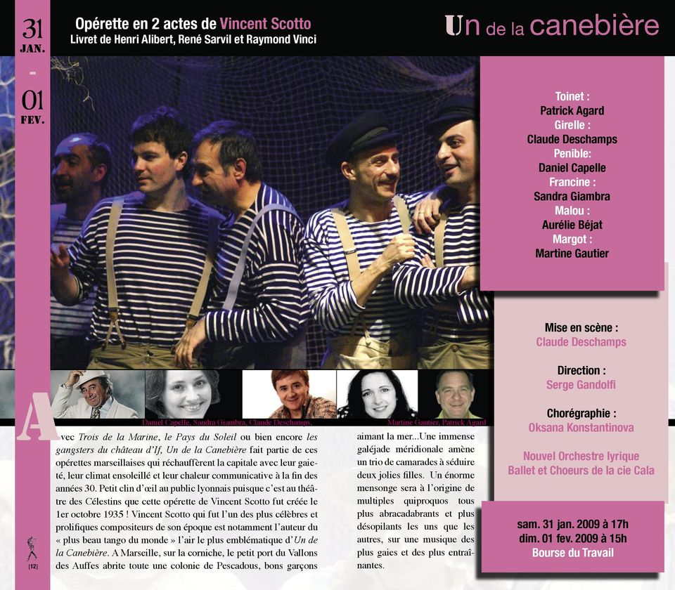 Sandra Giambra Malou : Aurélie Béjat Margot : Martine Gautier Mise en scène : Claude Deschamps Direction : Serge Gandolfi Daniel Capelle, Sandra Giambra, Claude Deschamps, avec Trois de la Marine, le