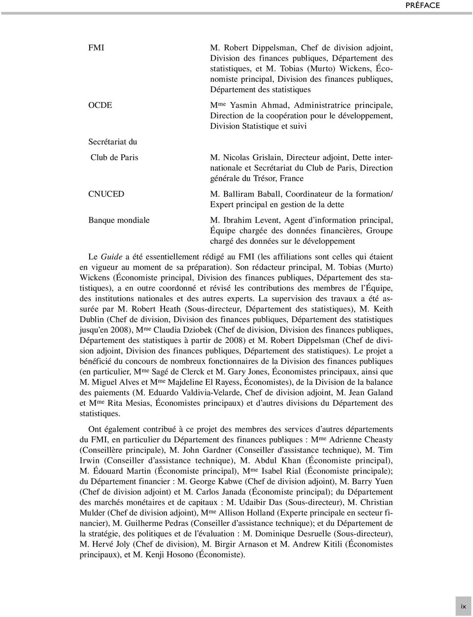 développement, Division Statistique et suivi M. Nicolas Grislain, Directeur adjoint, Dette internationale et Secrétariat du Club de Paris, Direction générale du Trésor, France M.