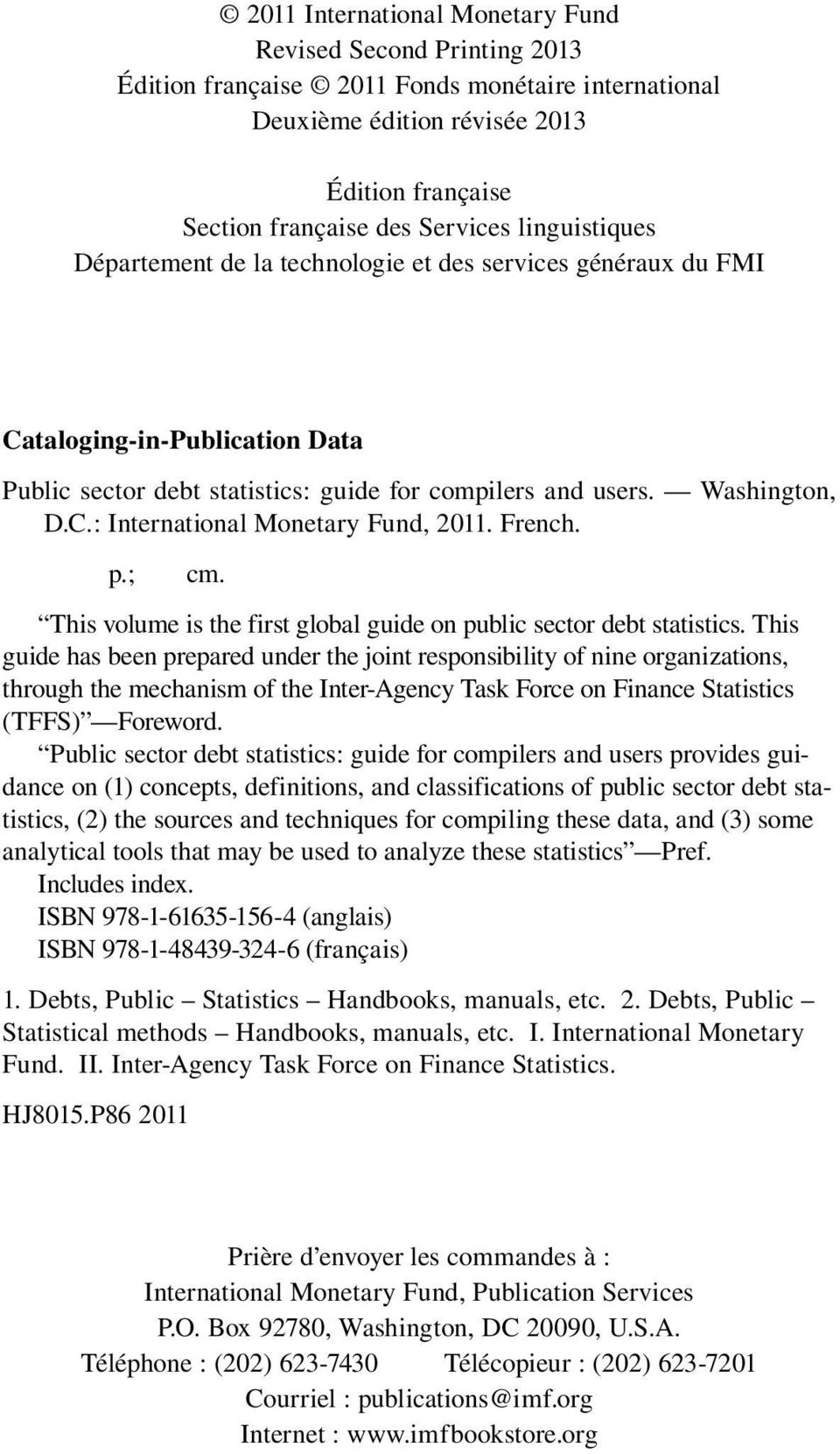 French. p.; cm. This volume is the first global guide on public sector debt statistics.