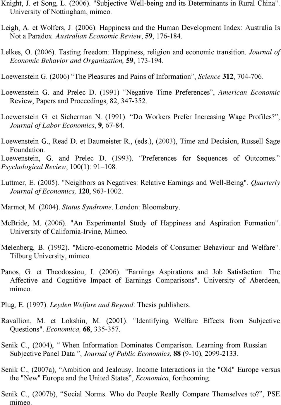 (2006) The Pleasures and Pains of Informaion, Science 312, 704-706. Loewensein G. and Prelec D. (1991) Negaive Time Preferences, American Economic Review, Papers and Proceedings, 82, 347-352.
