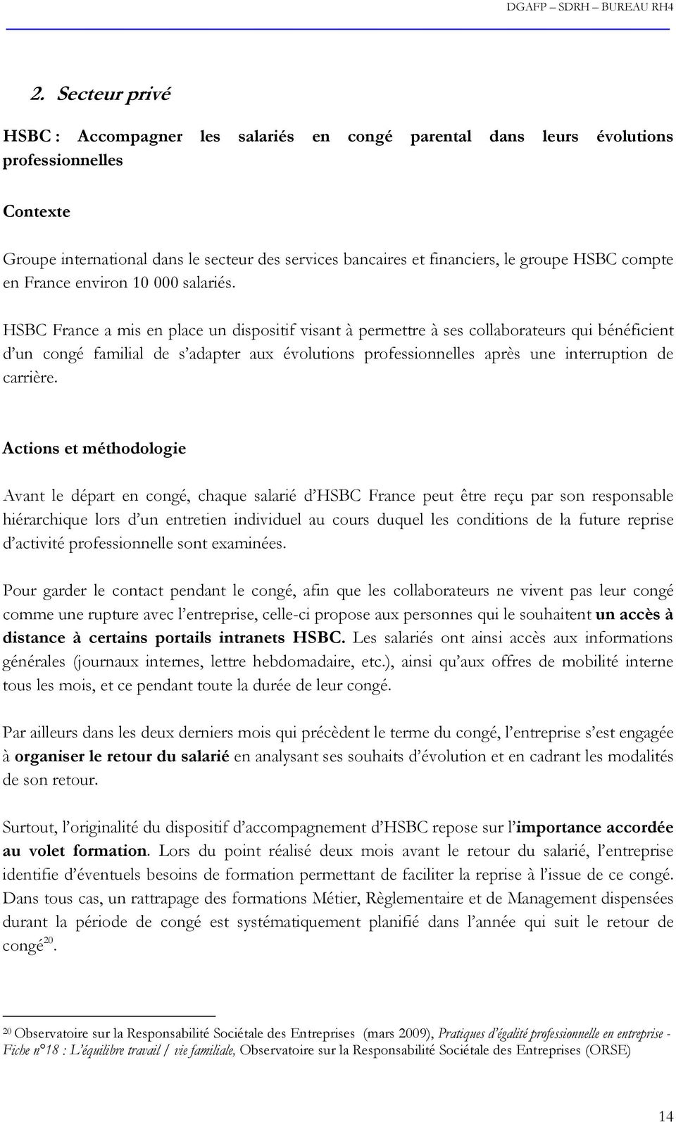 HSBC France a mis en place un dispositif visant à permettre à ses collaborateurs qui bénéficient d un congé familial de s adapter aux évolutions professionnelles après une interruption de carrière.