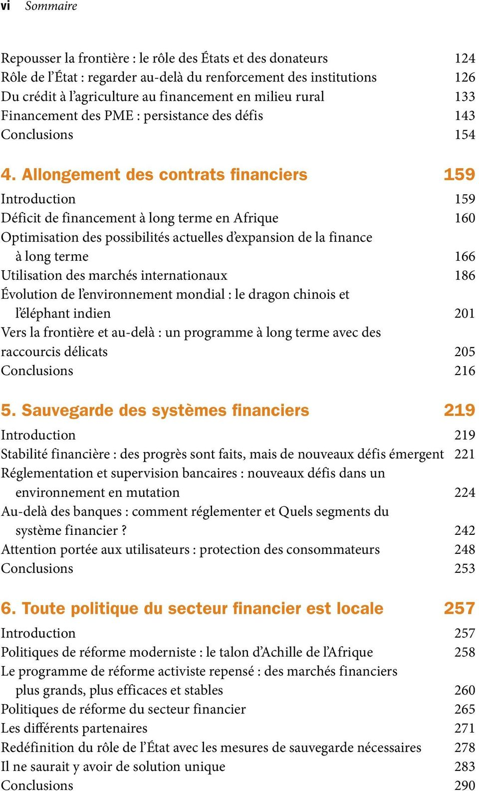 Allongement des contrats financiers 159 Introduction 159 Déficit de financement à long terme en Afrique 160 Optimisation des possibilités actuelles d expansion de la finance à long terme 166