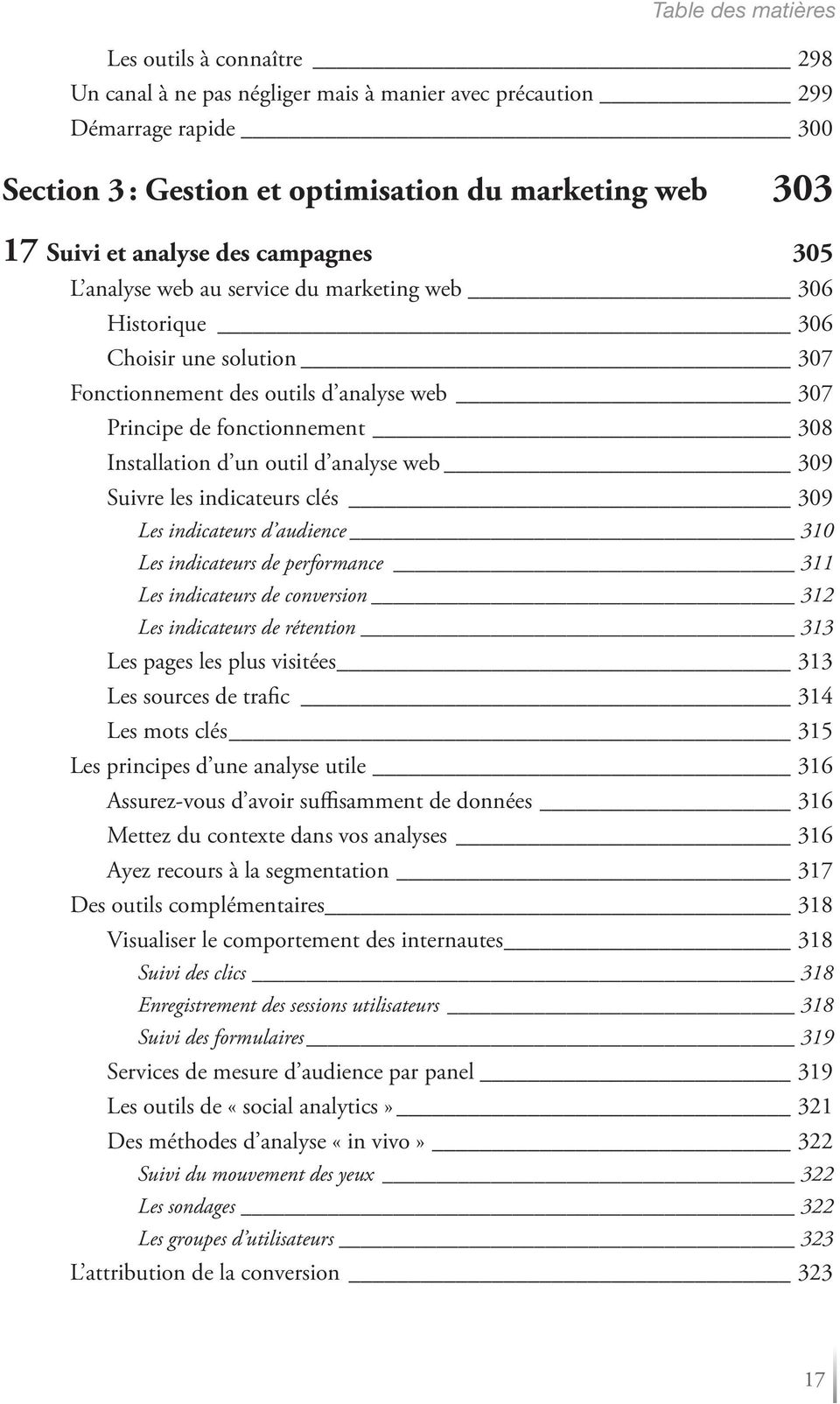d un outil d analyse web 309 Suivre les indicateurs clés 309 Les indicateurs d audience 310 Les indicateurs de performance 311 Les indicateurs de conversion 312 Les indicateurs de rétention 313 Les