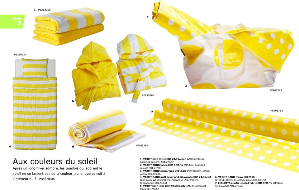 VARMT RUND carrier bag CHF 2.95 W89 H38cm. White/ yellow 001.775.36 4. VARMT RAND quilt cover and pillowcase CHF 24.95/set Quilt cover W150 L200cm. Pillowcase L50 W60cm. Yellow/white 601.743.61 5.