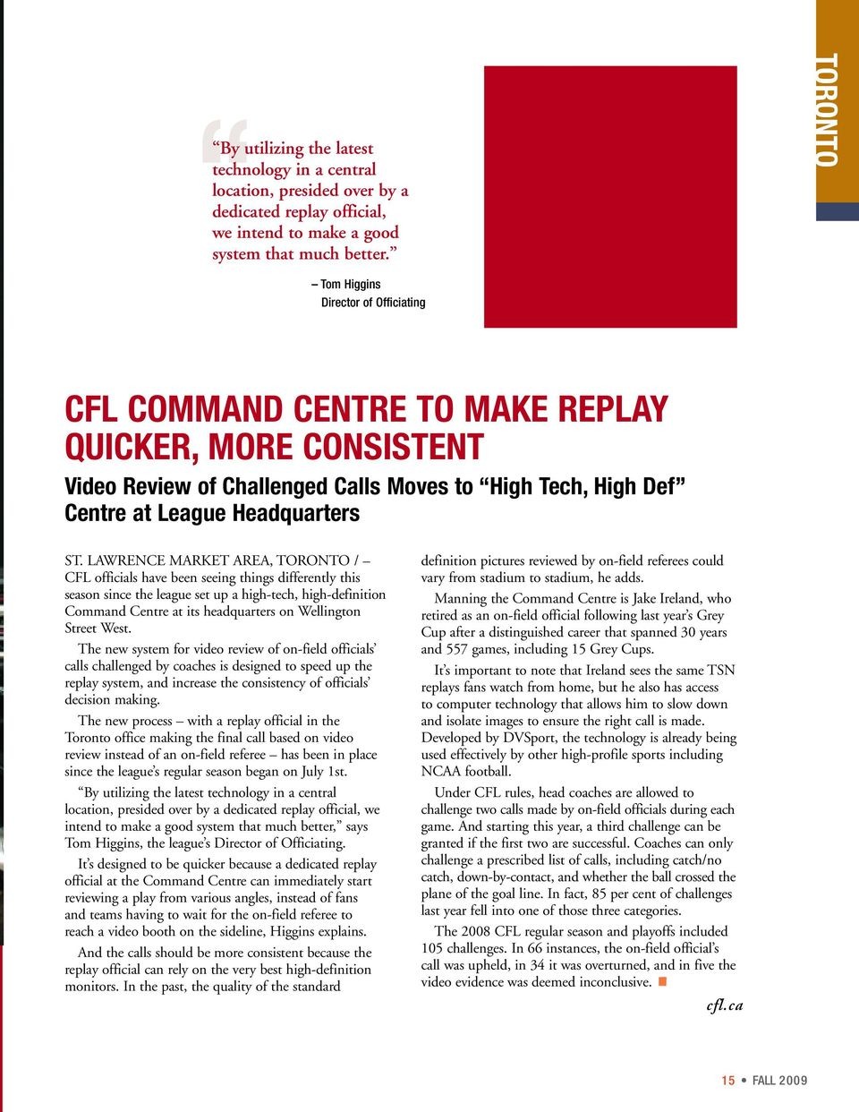 LAWRENCE MARKET AREA, TORONTO / CFL officials have been seeing things differently this season since the league set up a high-tech, high-definition Command Centre at its headquarters on Wellington