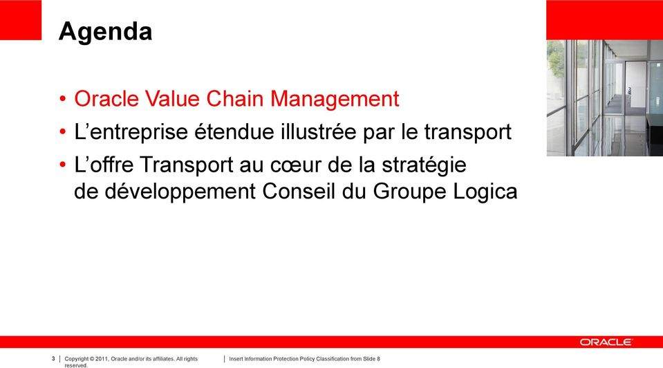 Conseil du Groupe Logica 3 Copyright 2011, Oracle and/or its affiliates.