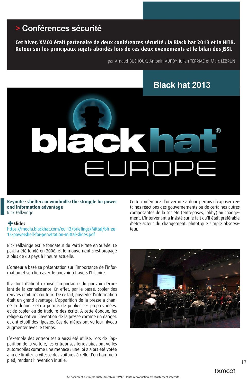 par Arnaud BUCHOUX, Antonin AUROY, Julien TERRIAC et Marc LEBRUN Black hat 2013 Keynote - shelters or windmills: the struggle for power and information advantage Rick Falkvinge + Slides https://media.