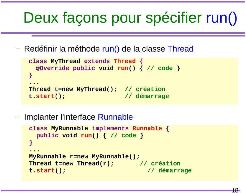 start(); // démarrage Implanter l'interface Runnable class MyRunnable implements Runnable { public