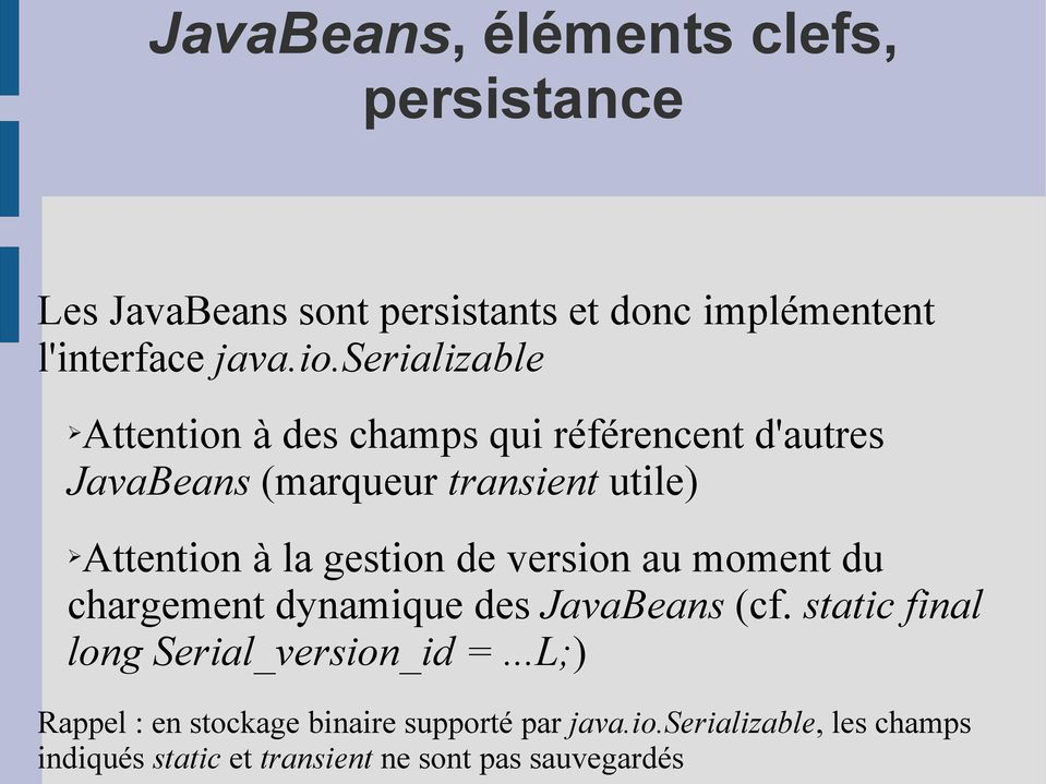 gestion de version au moment du chargement dynamique des JavaBeans (cf. static final long Serial_version_id =.