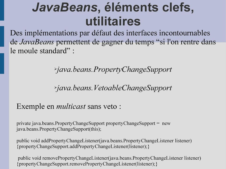 beans.propertychangesupport(this); public void addpropertychangelistener(java.beans.propertychangelistener listener) {propertychangesupport.