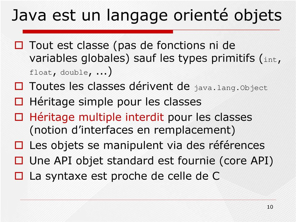 object Héritage simple pour les classes Héritage multiple interdit pour les classes (notion d interfaces en