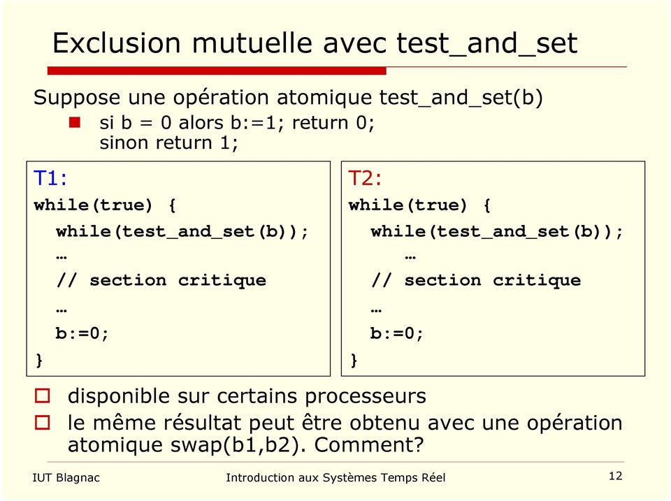 while(true) { } while(test_and_set(b)); // section critique b:=0; disponible sur certains processeurs le