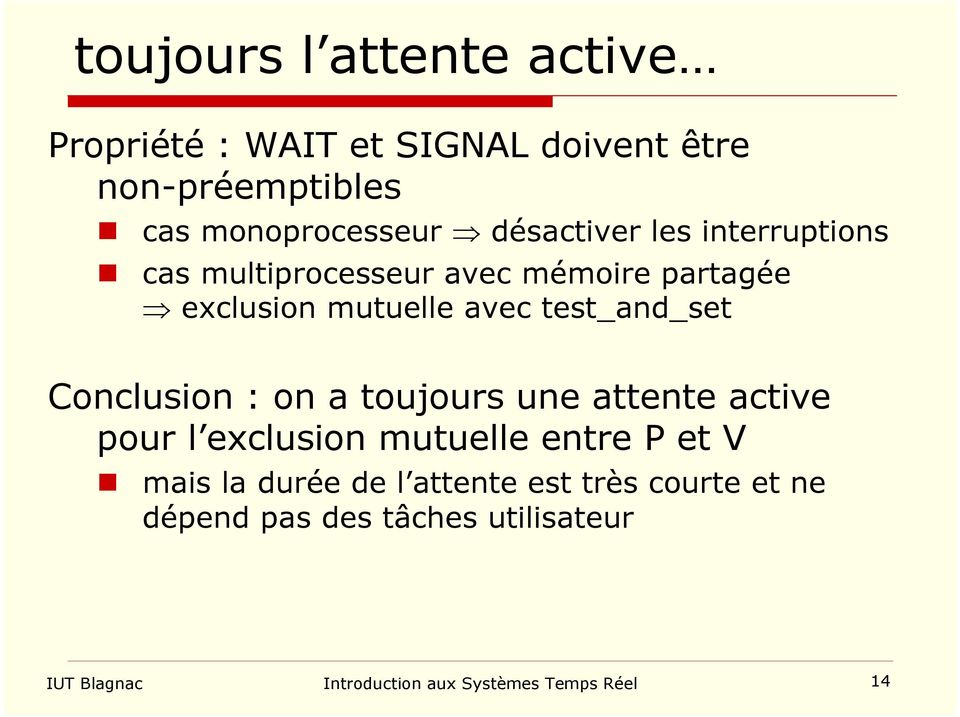 test_and_set Conclusion : on a toujours une attente active pour l exclusion mutuelle entre P et V mais