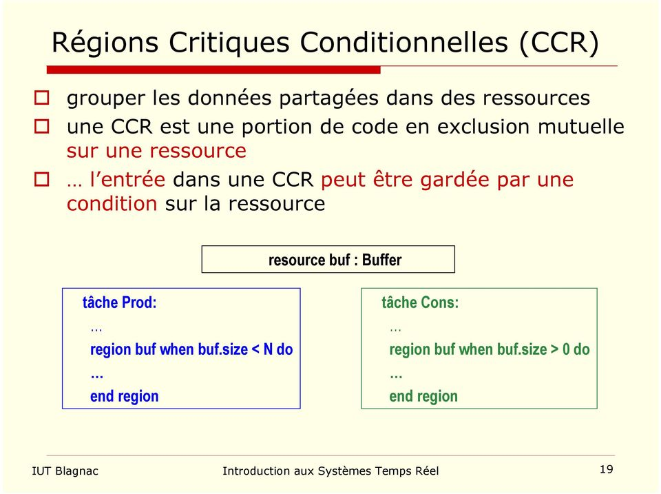 par une condition sur la ressource resource buf : Buffer tâche Prod: region buf when buf.
