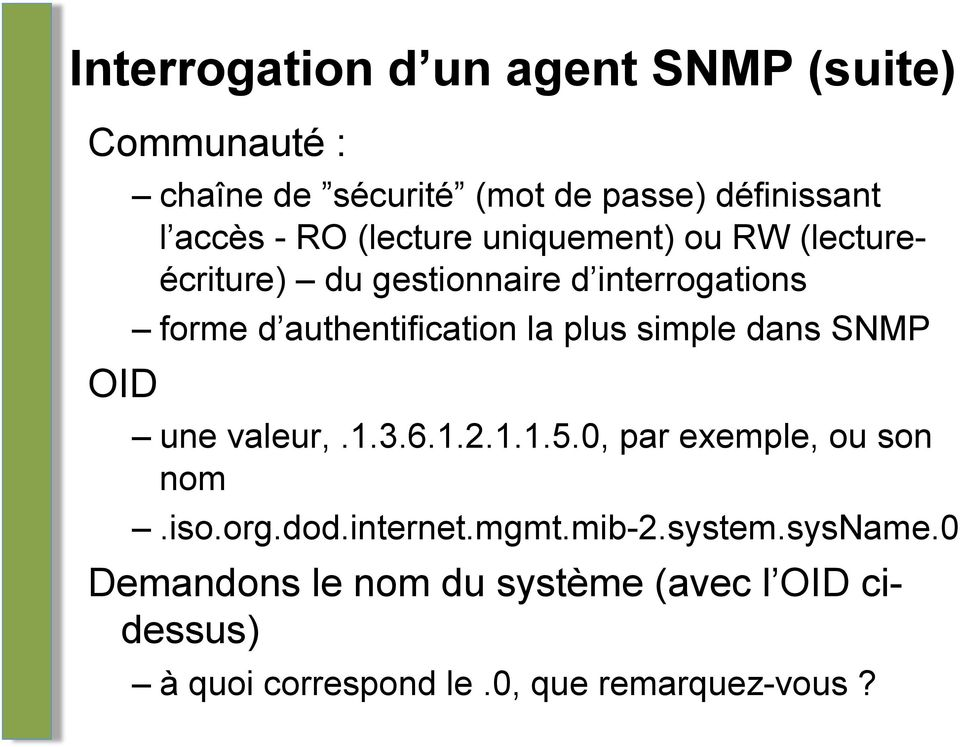 la plus simple dans SNMP une valeur,.1.3.6.1.2.1.1.5.0, par exemple, ou son nom.iso.org.dod.internet.mgmt.