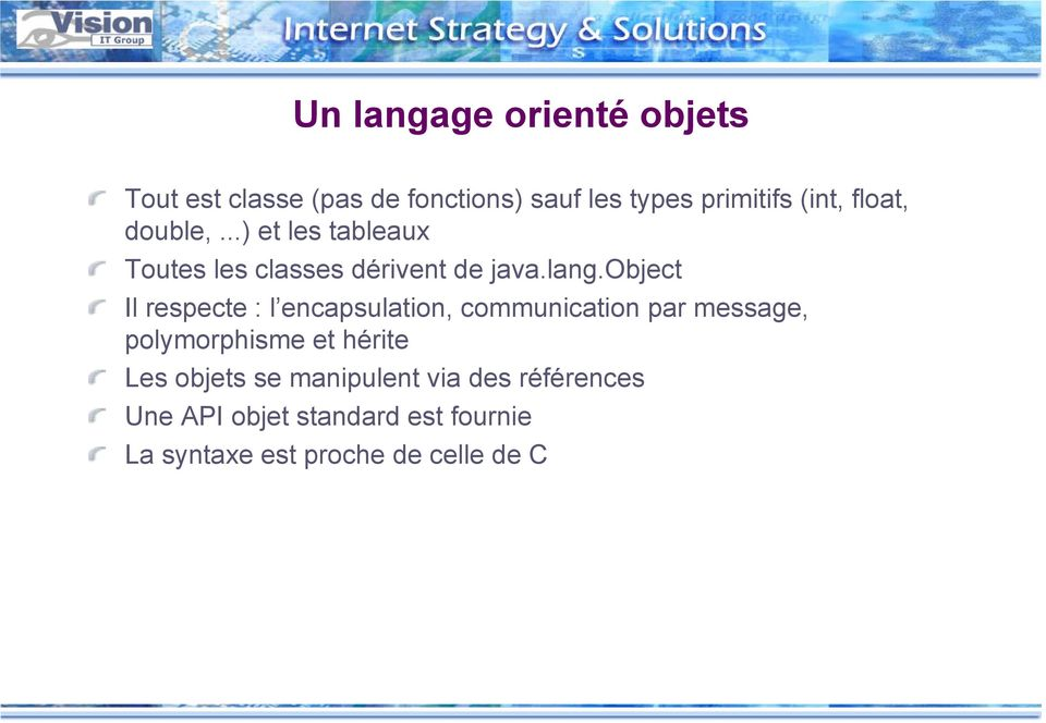 object Il respecte : l encapsulation, communication par message, polymorphisme et hérite Les