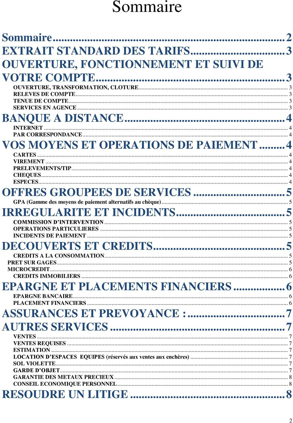 .. 4 OFFRES GROUPEES DE SERVICES... 5 GPA (Gamme des moyens de paiement alternatifs au chèque)... 5 IRREGULARITE ET INCIDENTS... 5 COMMISSION D INTERVENTION... 5 OPERATIONS PARTICULIERES.