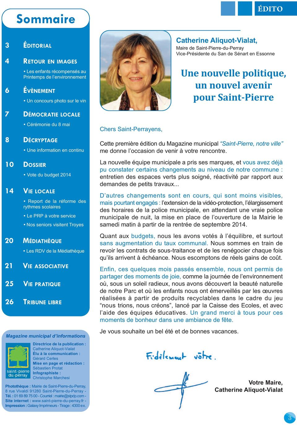 Médiathèque 21 VIE ASSOCIATIVE 25 VIE PRATIQUE 26 TRIBUNE LIBRE Magazine municipal d informations Directrice de la publication : Catherine Aliquot-Vialat Élu à la communication : Gérard Cerles Mise