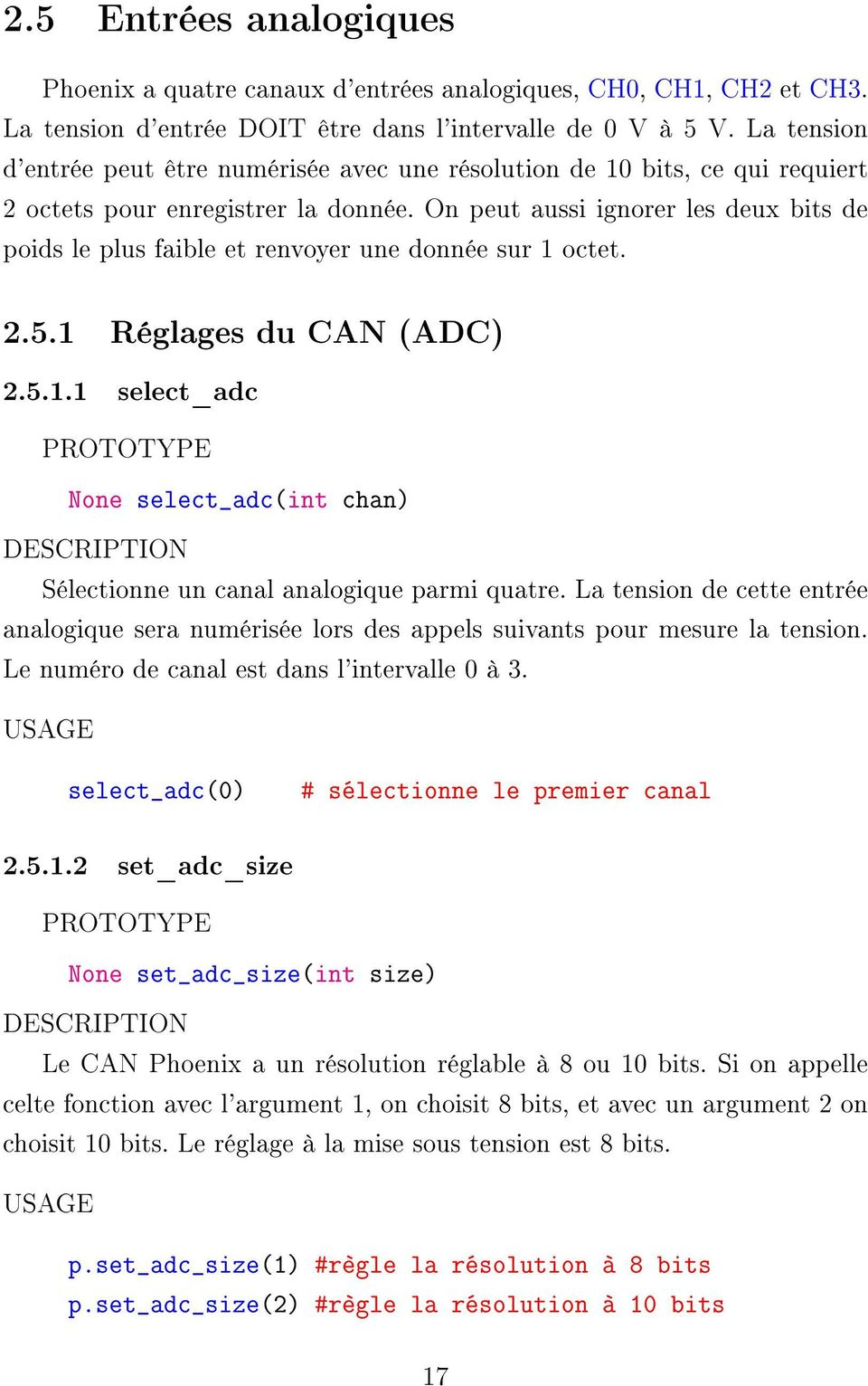 On peut aussi ignorer les deux bits de poids le plus faible et renvoyer une donnée sur 1 octet. 2.5.1 Réglages du CAN (ADC) 2.5.1.1 select_adc PROTOTYPE None select_adc(int chan) DESCRIPTION Sélectionne un canal analogique parmi quatre.