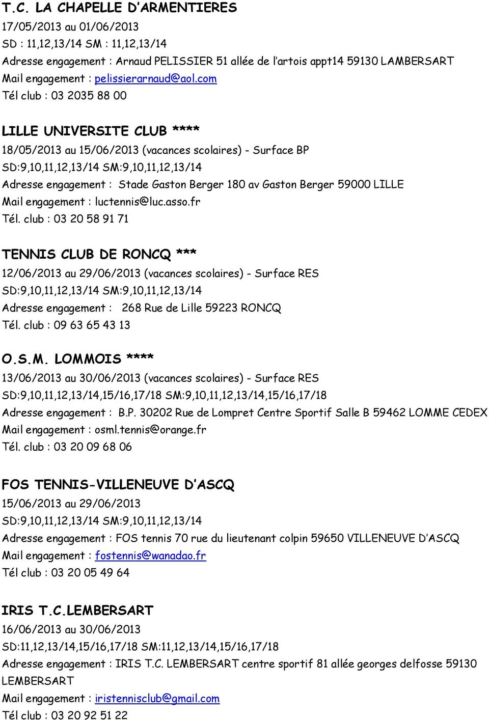 com Tél club : 03 2035 88 00 LILLE UNIVERSITE CLUB **** 18/05/2013 au 15/06/2013 (vacances scolaires) - Surface BP SD:9,10,11,12,13/14 SM:9,10,11,12,13/14 Adresse engagement : Stade Gaston Berger 180