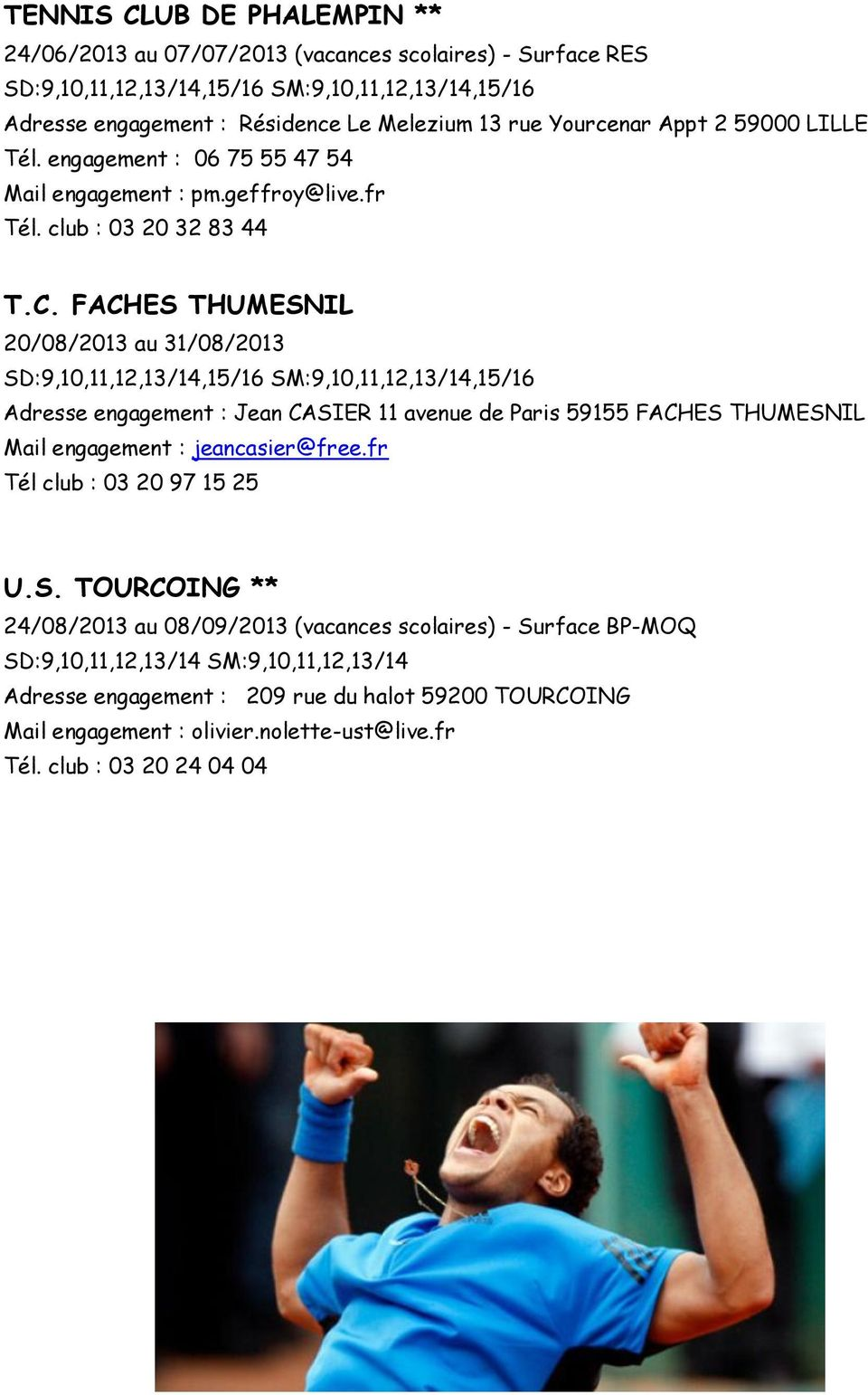 FACHES THUMESNIL 20/08/2013 au 31/08/2013 SD:9,10,11,12,13/14,15/16 SM:9,10,11,12,13/14,15/16 Adresse engagement : Jean CASIER 11 avenue de Paris 59155 FACHES THUMESNIL Mail engagement :