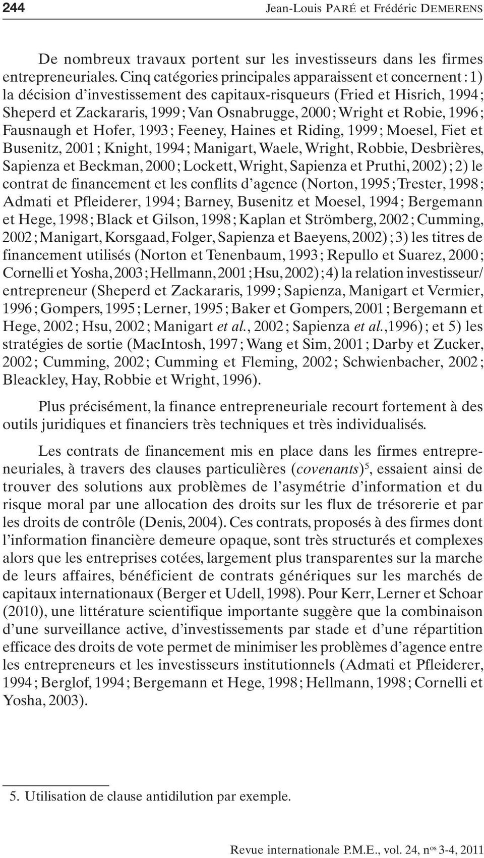 et Robie, 1996 ; Fausnaugh et Hofer, 1993 ; Feeney, Haines et Riding, 1999 ; Moesel, Fiet et Busenitz, 2001 ; Knight, 1994 ; Manigart, Waele, Wright, Robbie, Desbrières, Sapienza et Beckman, 2000 ;