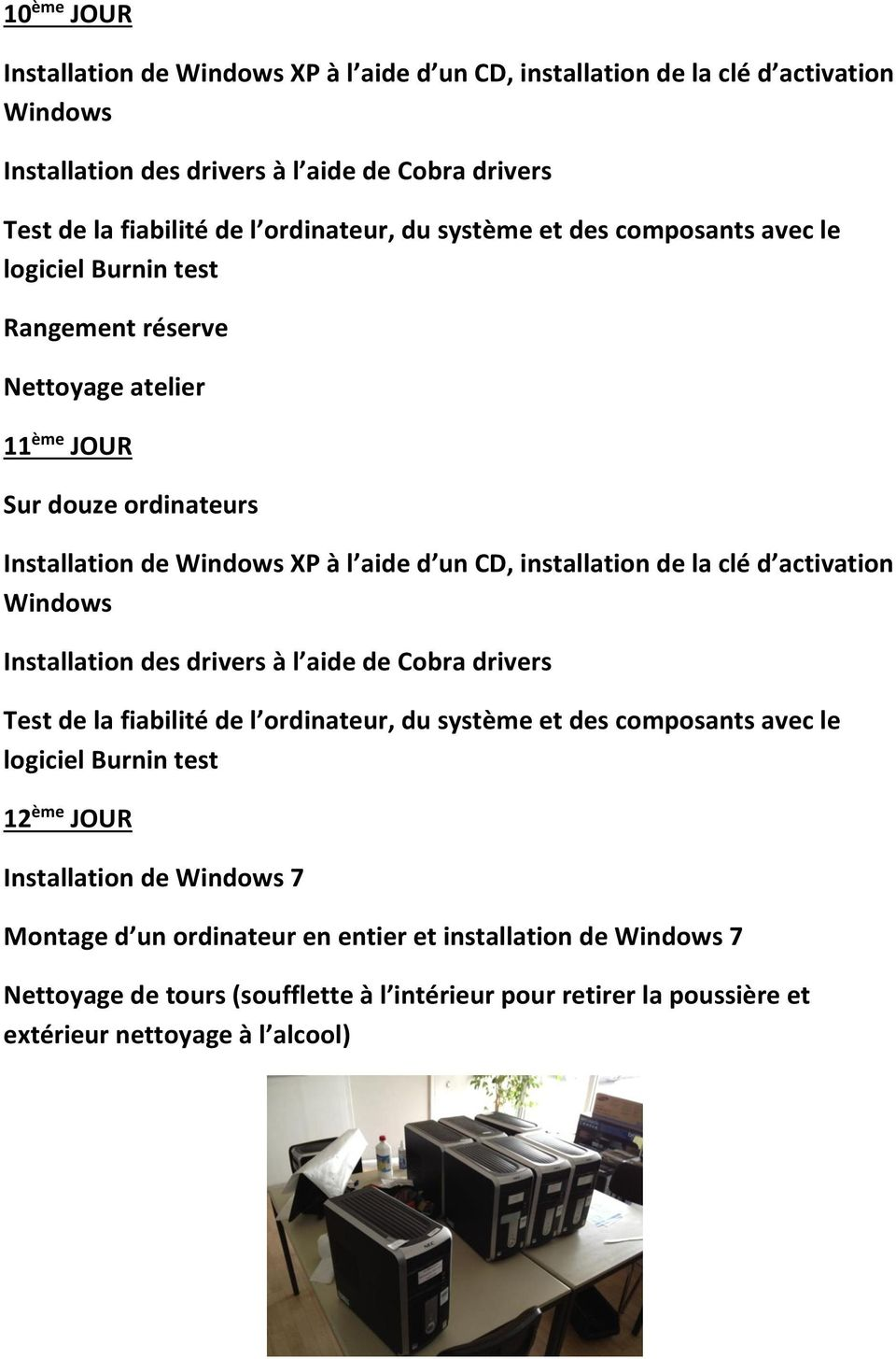 la clé d activation Windows Installation des drivers à l aide de Cobra drivers Test de la fiabilité de l ordinateur, du système et des composants avec le logiciel Burnin test 12 ème JOUR