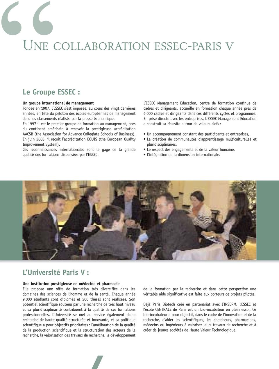 En 1997 il est le premier groupe de formation au management, hors du continent américain à recevoir la prestigieuse accréditation AACSB (the Association for Advance Collegiate Schools of Business).