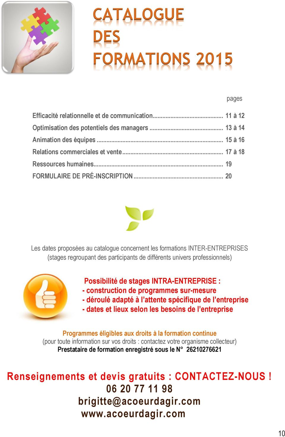 .. 20 Les dates proposées au catalogue concernent les formations INTER-ENTREPRISES (stages regroupant des participants de différents univers professionnels) Possibilité de stages INTRA-ENTREPRISE : -