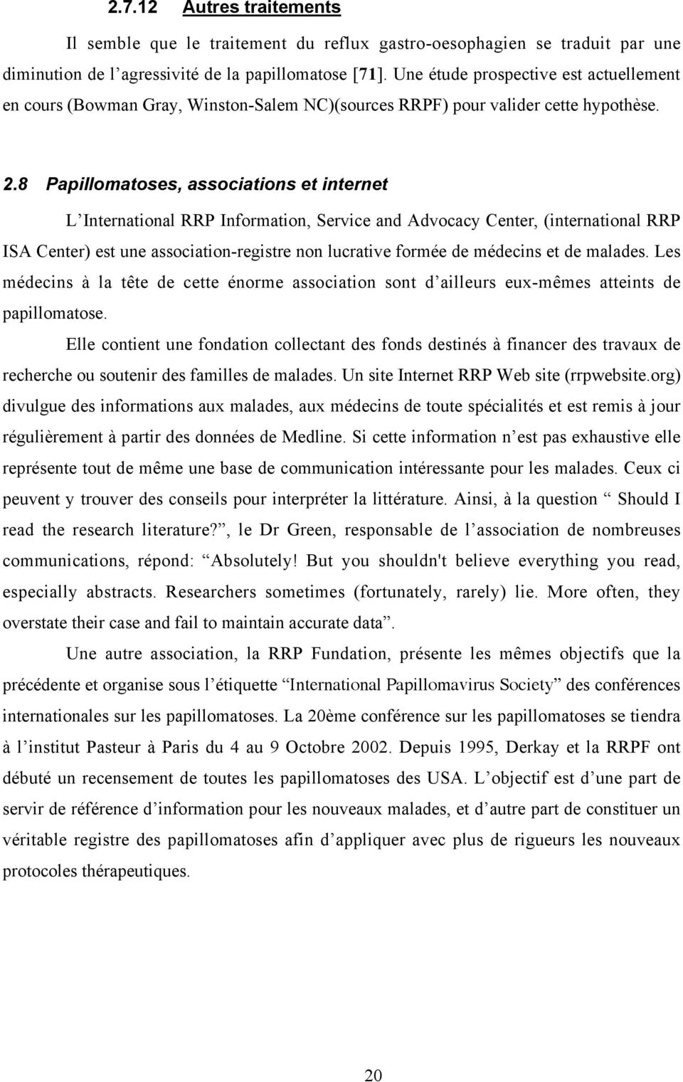 8 Papillomatoses, associations et internet L International RRP Information, Service and Advocacy Center, (international RRP ISA Center) est une association-registre non lucrative formée de médecins