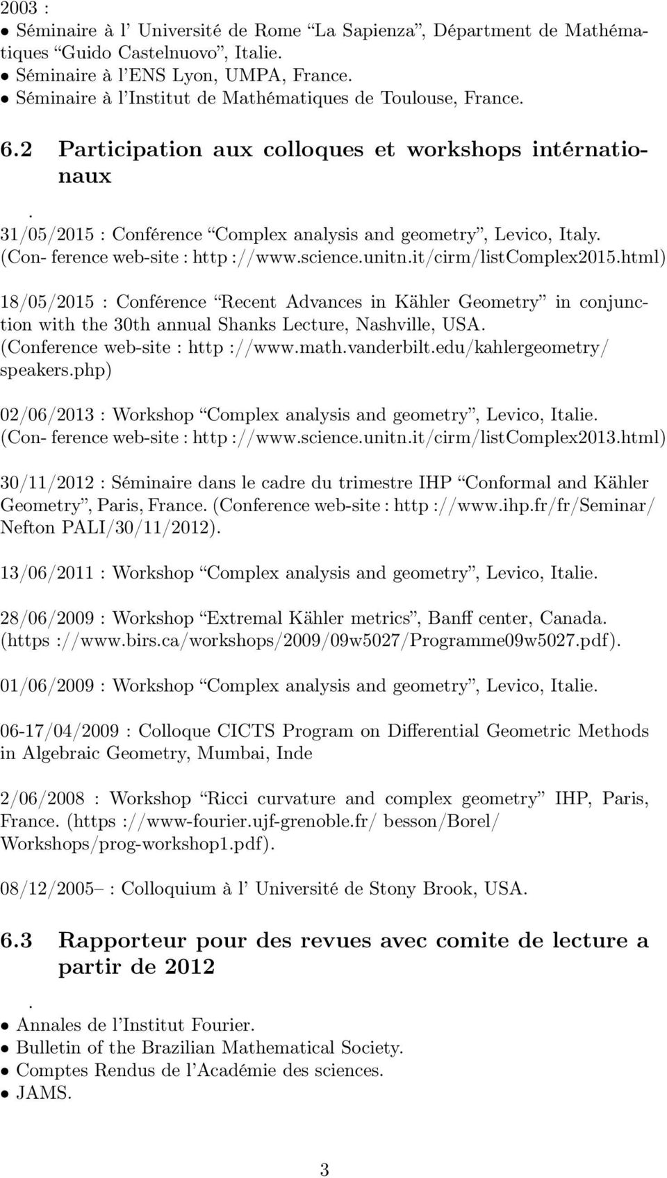 ://wwwscienceunitnit/cirm/listcomplex2015html) 18/05/2015 : Conférence Recent Advances in Kähler Geometry in conjunction with the 30th annual Shanks Lecture, Nashville, USA (Conference web-site :