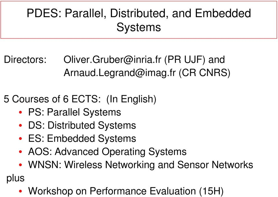 fr (CR CNRS) 5 Courses of 6 ECTS: (In English) PS: Parallel Systems DS: Distributed