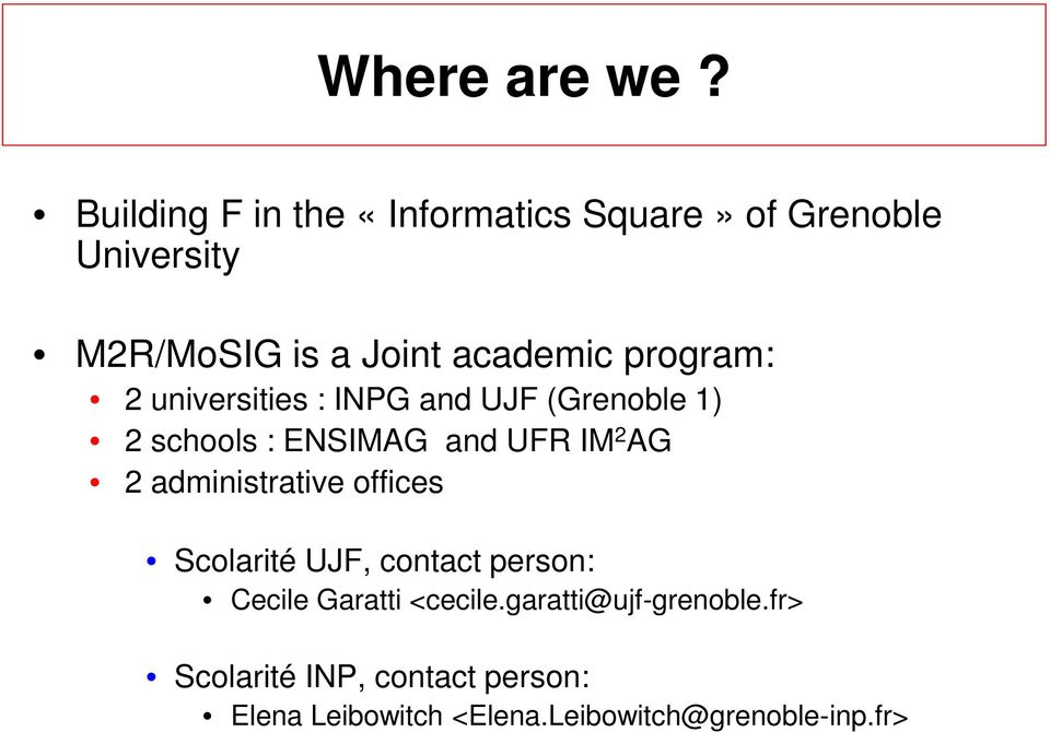 program: 2 universities : INPG and UJF (Grenoble 1) 2 schools : ENSIMAG and UFR IM 2 AG 2
