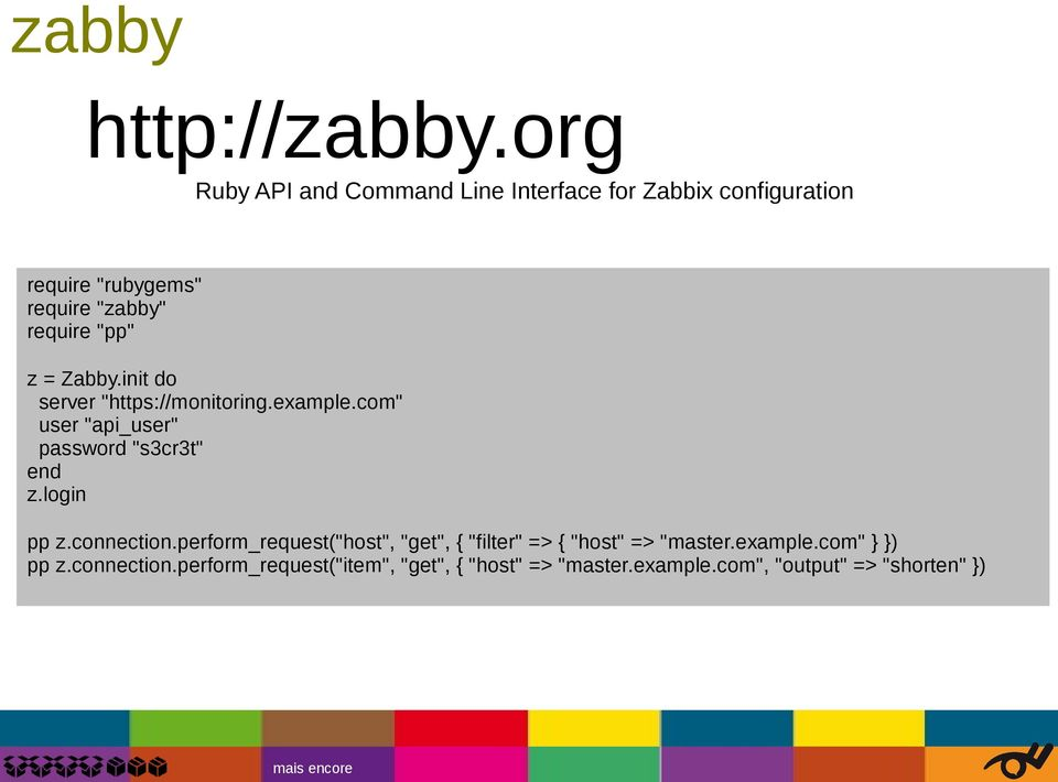 "z = Zabby.init do server ""https://monitoring.example.com"" user ""api_user"" password ""s3cr3t"" end z.login pp z."