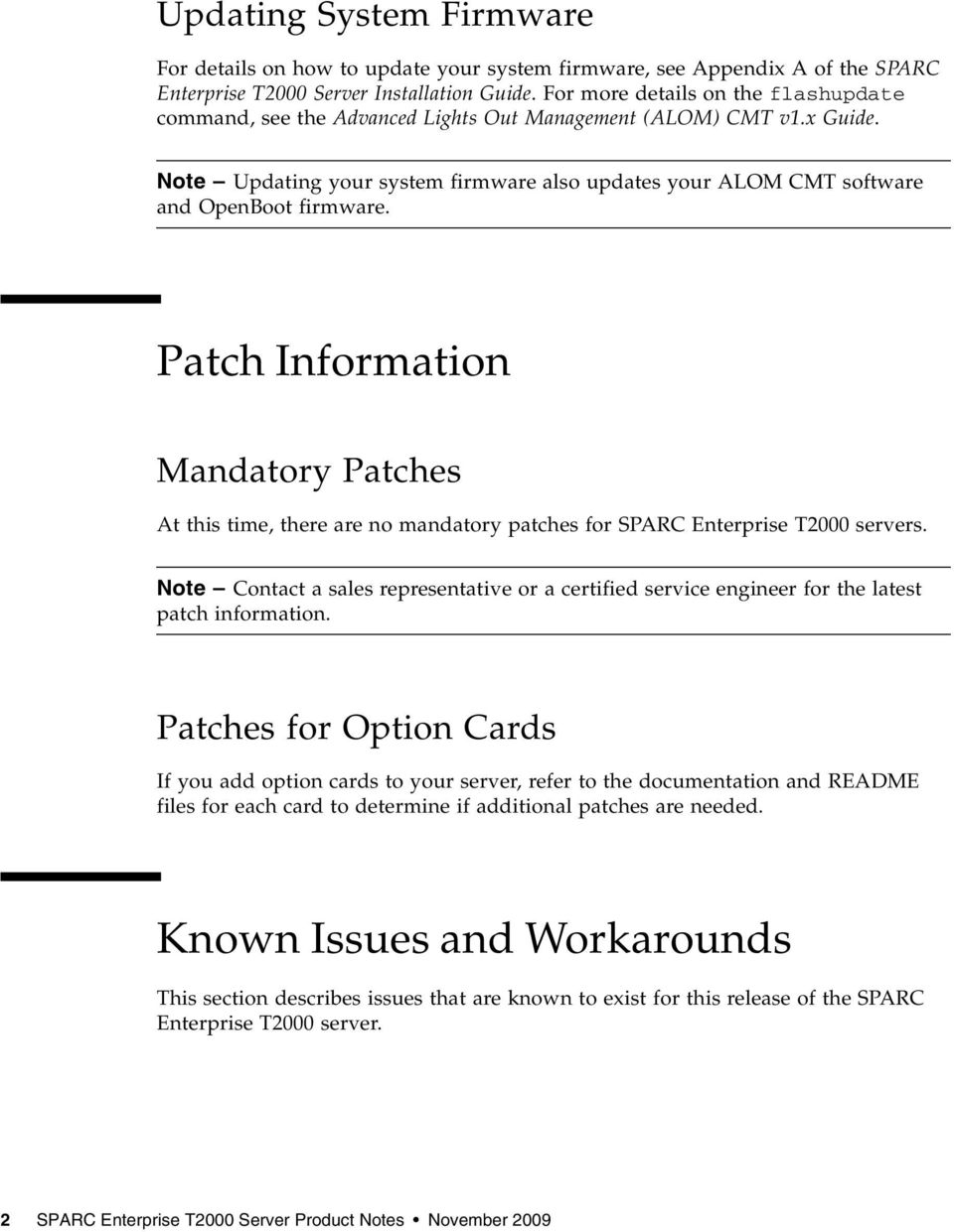 Patch Information Mandatory Patches At this time, there are no mandatory patches for SPARC Enterprise T2000 servers.