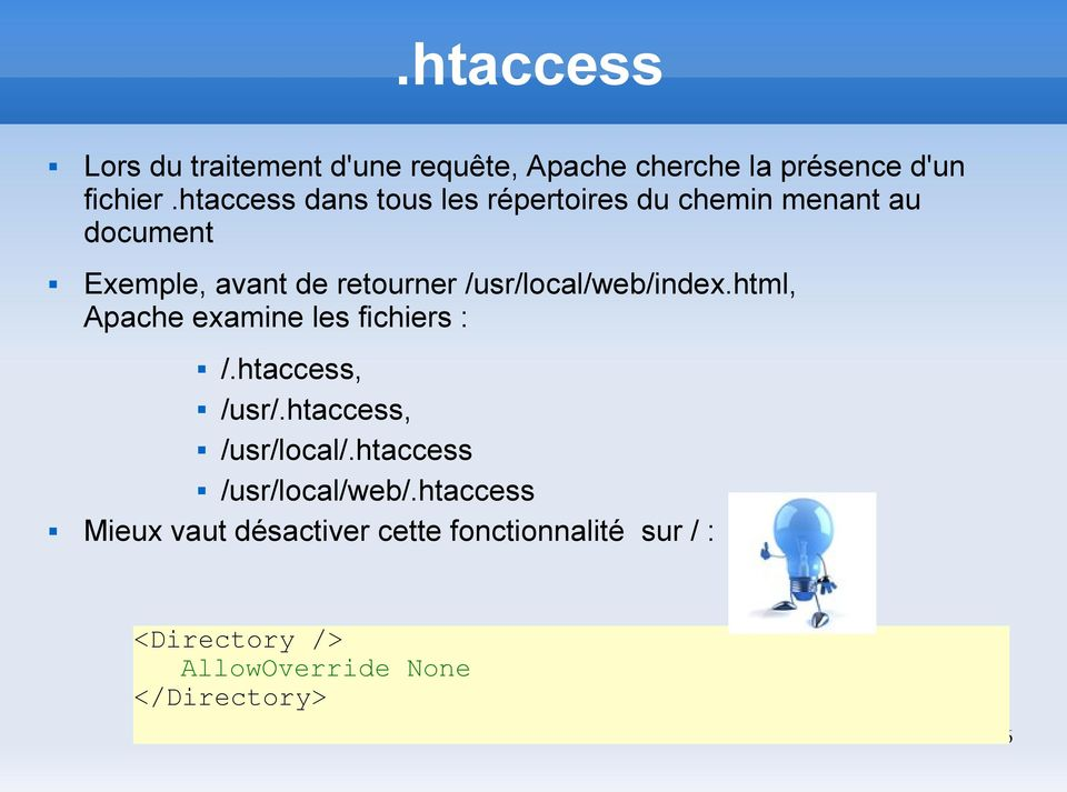 /usr/local/web/index.html, Apache examine les fichiers : /.htaccess, /usr/.htaccess, /usr/local/.
