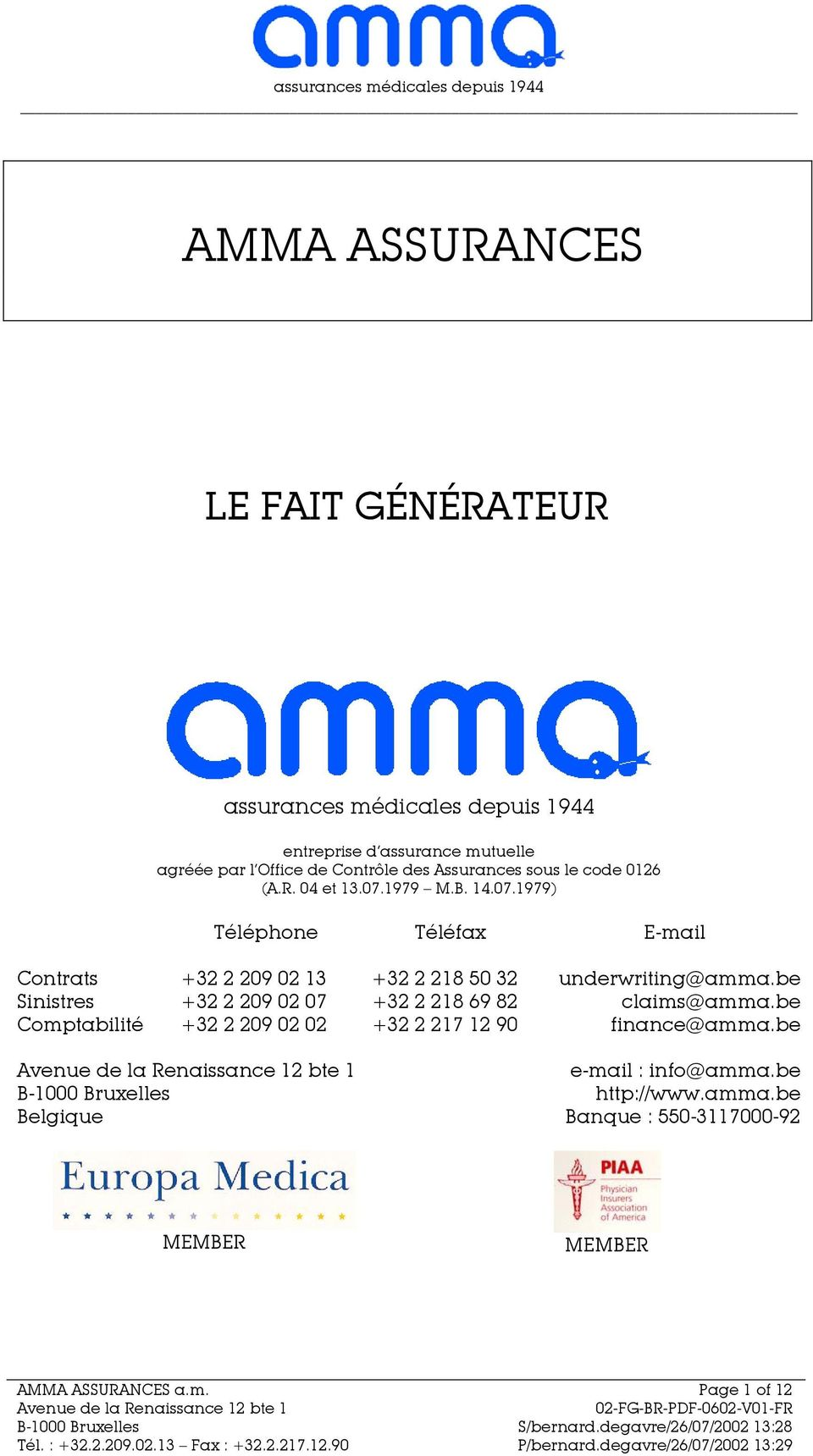 be Sinistres +32 2 209 02 07 +32 2 218 69 82 claims@amma.be Comptabilité +32 2 209 02 02 +32 2 217 12 90 finance@amma.