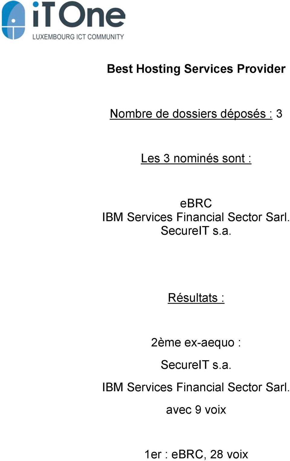 SecureIT s.a. 2ème ex-aequo : SecureIT s.a. IBM Services Financial Sector Sarl.