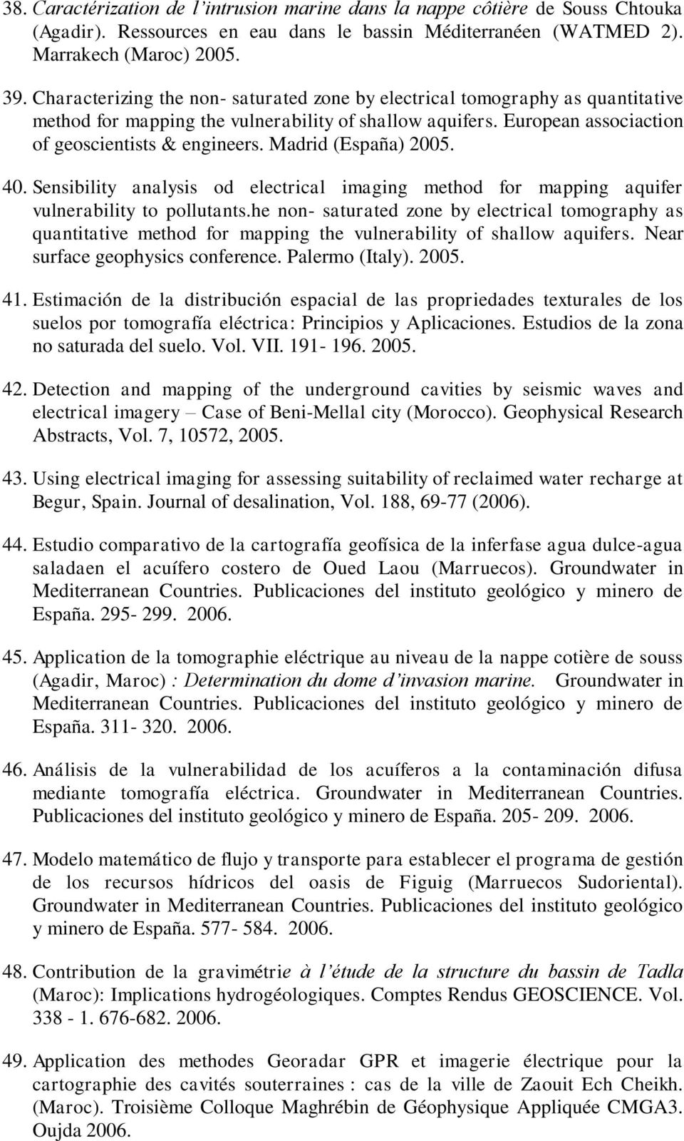 Madrid (España) 2005. 40. Sensibility analysis od electrical imaging method for mapping aquifer vulnerability to pollutants.