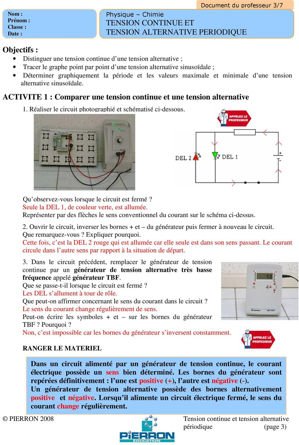 ACTIVITE 1 : Comparer une tension continue et une tension alternative 1. Réaliser le circuit photographié et schématisé ci-dessous. Qu observez-vous lorsque le circuit est fermé?