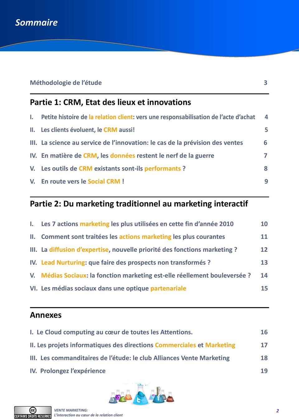 Les outils de CRM existants sont ils performants? 8 V. En route vers le Social CRM! 9 Partie 2: Du marketing traditionnel au marketing interactif I.