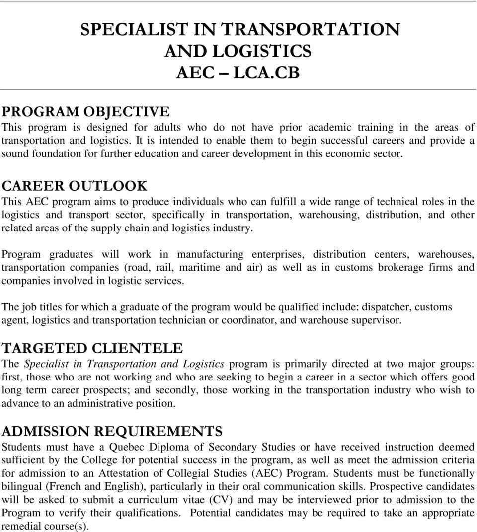 CAREER OUTLOOK This AEC program aims to produce individuals who can fulfill a wide range of technical roles in the logistics and transport sector, specifically in transportation, warehousing,
