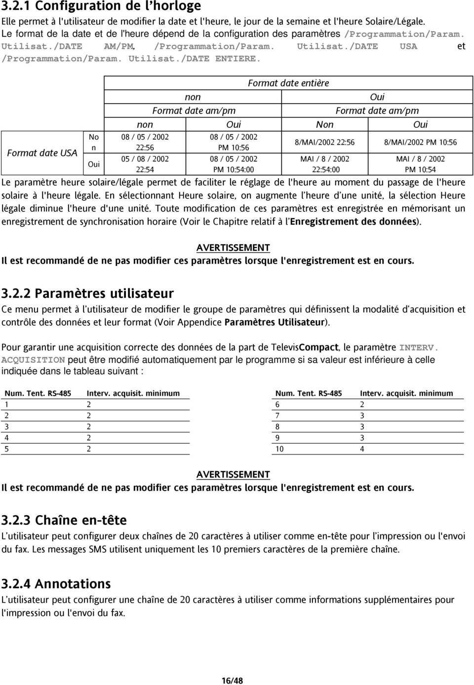 Format date USA No n Oui Format date entière non Oui Format date am/pm Format date am/pm non Oui Non Oui 08 / 05 / 2002 22:56 05 / 08 / 2002 22:54 08 / 05 / 2002 PM 10:56 08 / 05 / 2002 PM 10:54:00