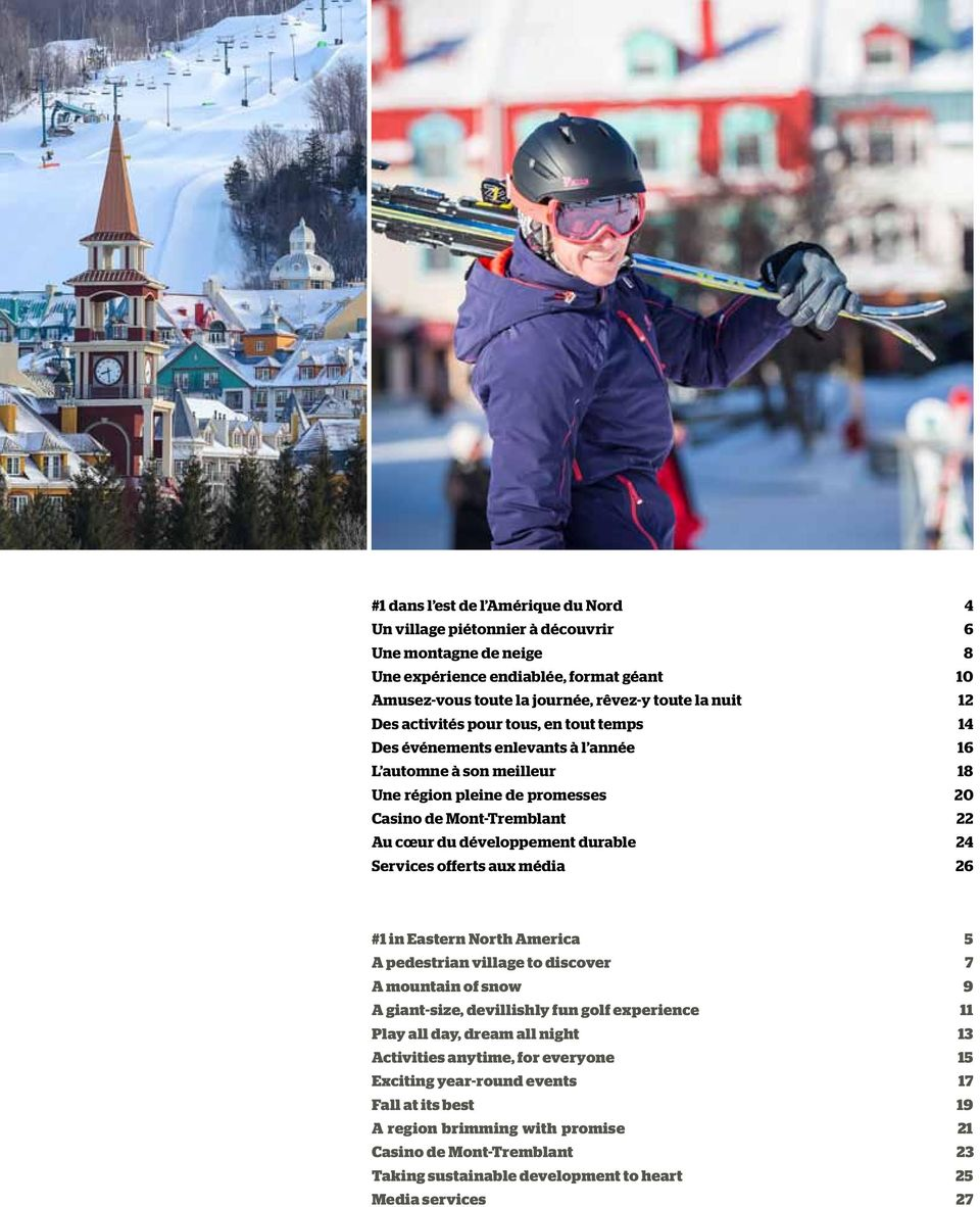 24 Services offerts aux média 26 #1 in Eastern North America 5 A pedestrian village to discover 7 A mountain of snow 9 A giant-size, devillishly fun golf experience 11 Play all day, dream all night