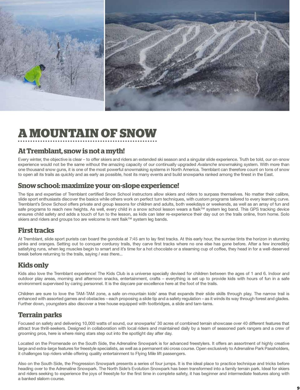 With more than one thousand snow guns, it is one of the most powerful snowmaking systems in North America.
