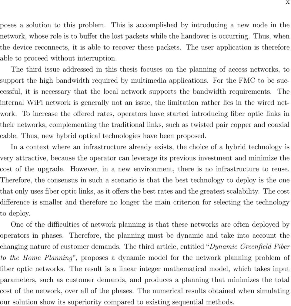 The third issue addressed in this thesis focuses on the planning of access networks, to support the high bandwidth required by multimedia applications.