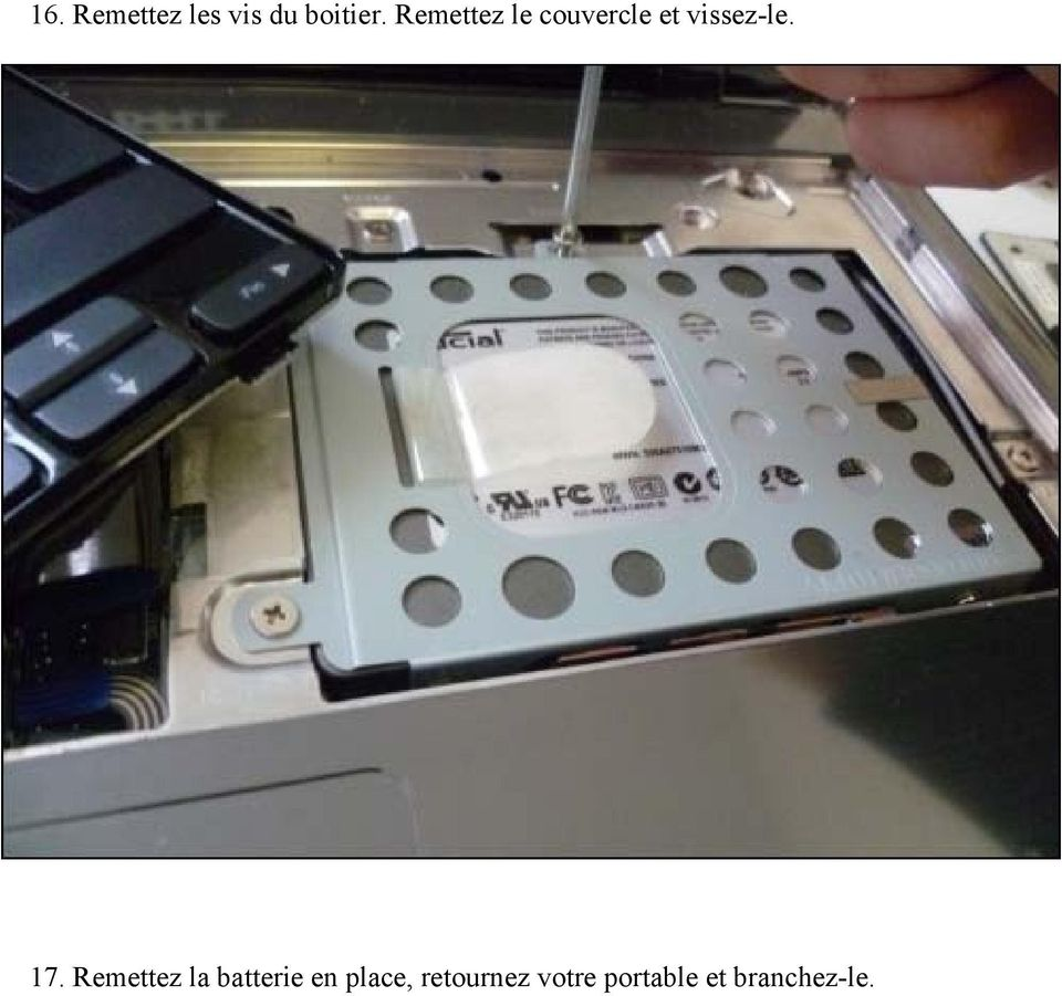 17. Remettez la batterie en place,