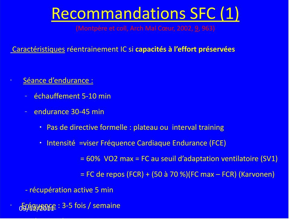 interval training Intensité =viser Fréquence Cardiaque Endurance (FCE) = 60% VO2 max = FC au seuil d adaptation