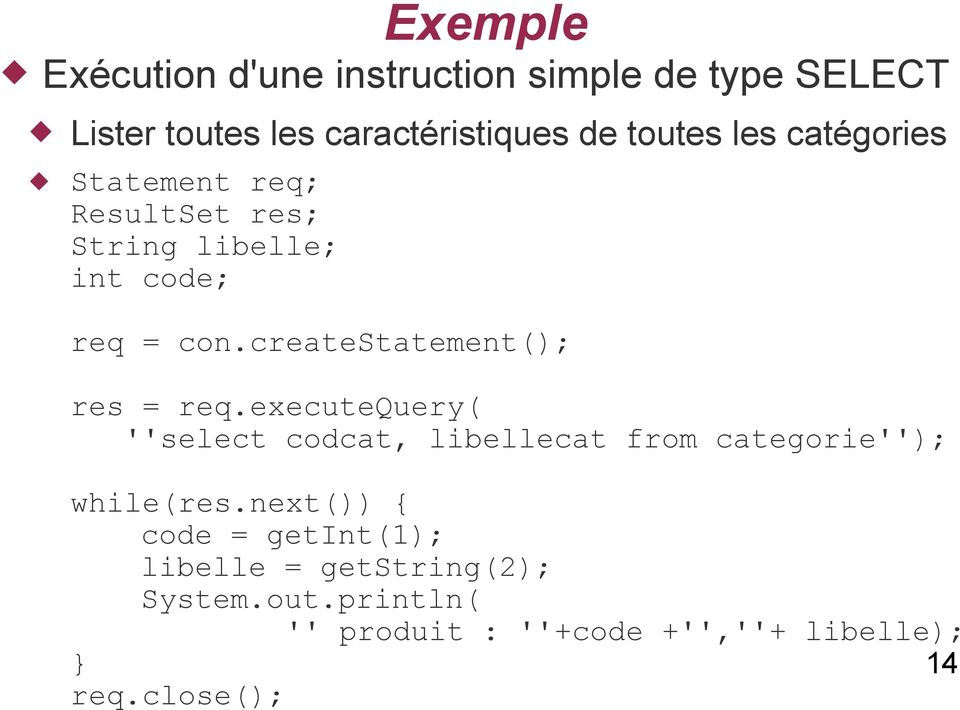 createstatement(); res = req.executequery( ''select codcat, libellecat from categorie''); while(res.