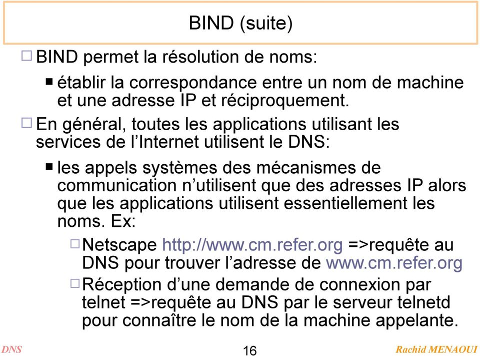 utilisent que des adresses IP alors que les applications utilisent essentiellement les noms. Ex: Netscape http://www.cm.refer.